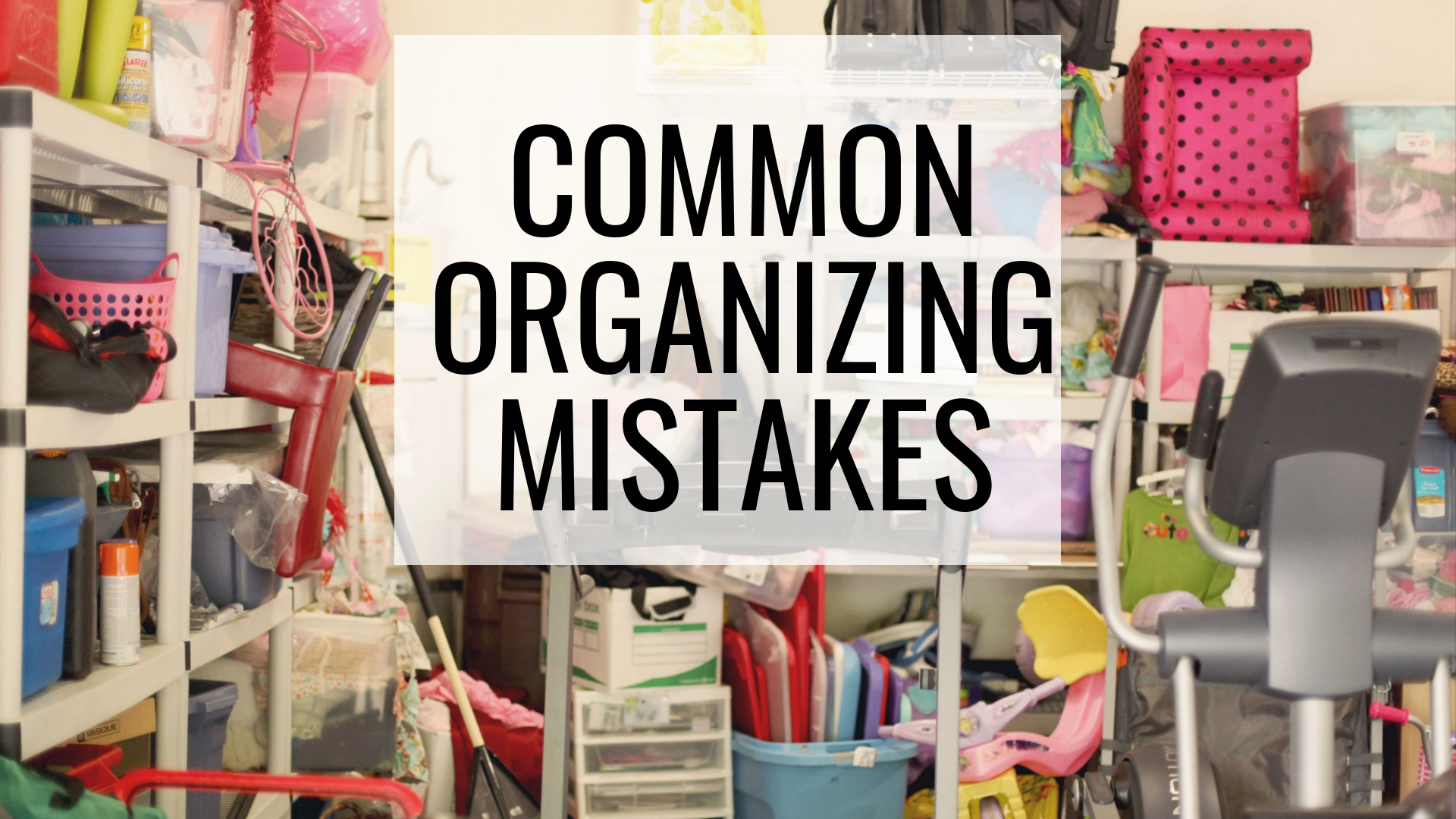 Common Organizing Mistakes and How to Avoid Them