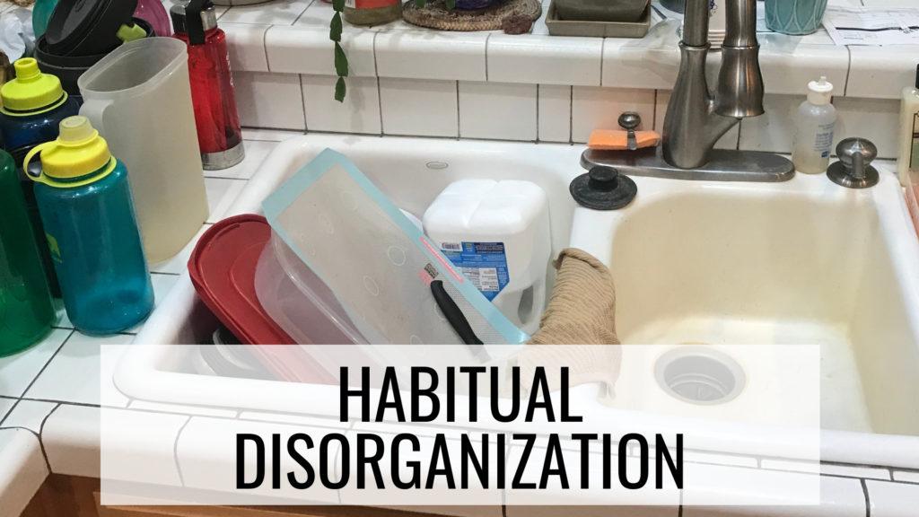 How to Stay Organized - Habitual Disorganization