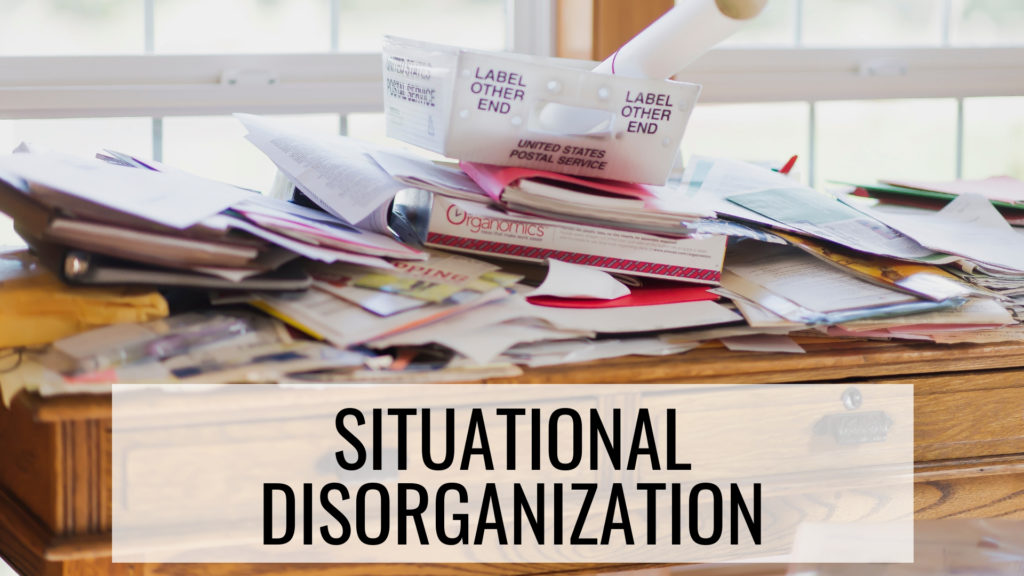 How to Stay Organized - Situational Disorganization