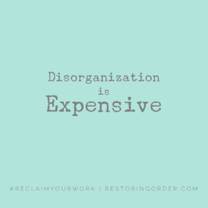 Disorganization is Expensive
