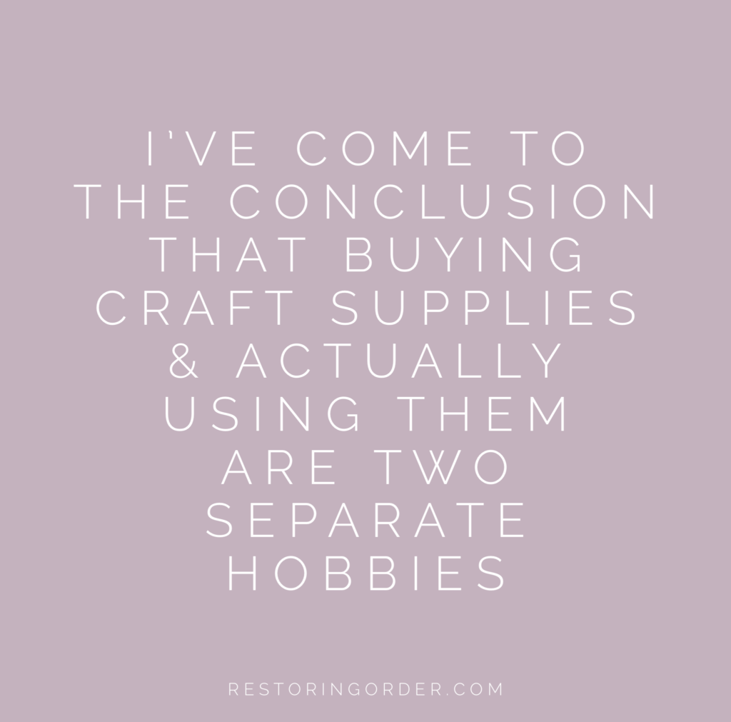 I've come to the conclusion that buying craft supplies and actually using them are two separate hobbies