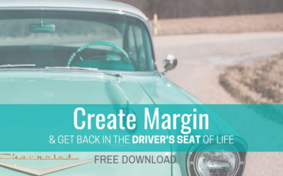 Create Margin & Get Back in the Driver's Seat of Life (PDF Download)