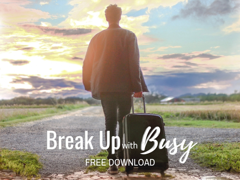 Click for a free download worksheet on breaking up with busy