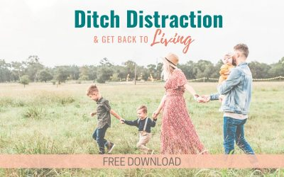 Ditch Distraction & Get Back to Living (PDF Download)