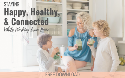 Staying Happy, Healthy, & Connected While Working From Home (PDF Download)