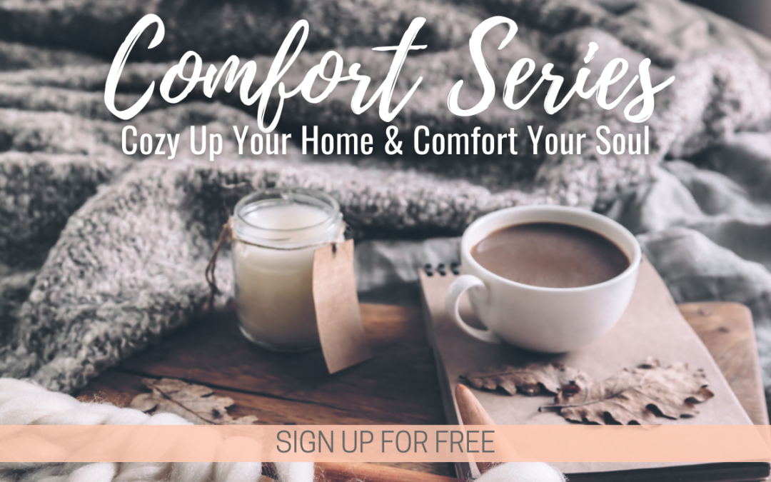 Cozy Up Your Home & Comfort Your Soul: Sign Up for our Comfort Series for FREE