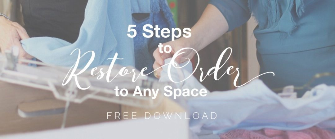 5 Steps To Restore Order To Any Space (PDF Download)
