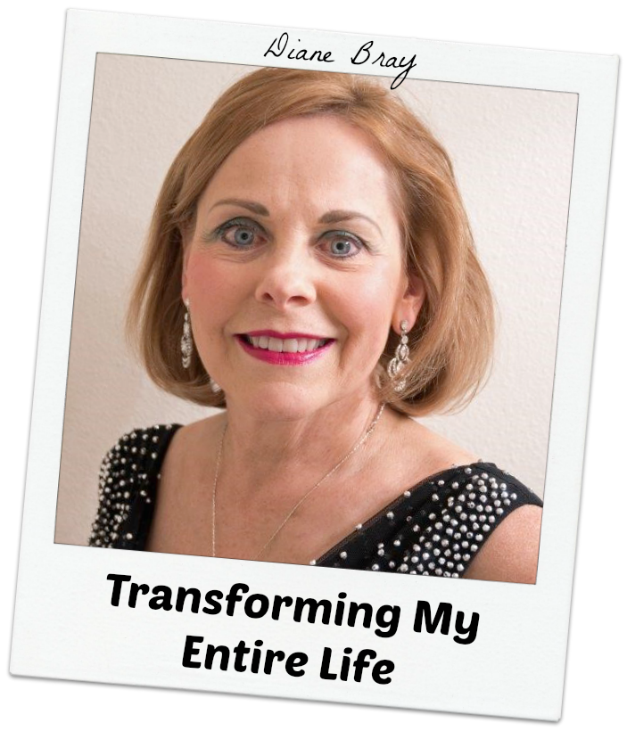 Diane Bray - Transforming My Entire Life