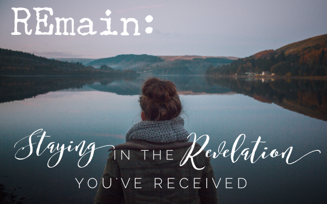 REmain: Staying in the Revelation You've Received