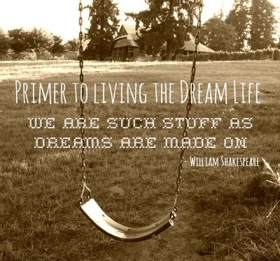 Primer to living the dream life