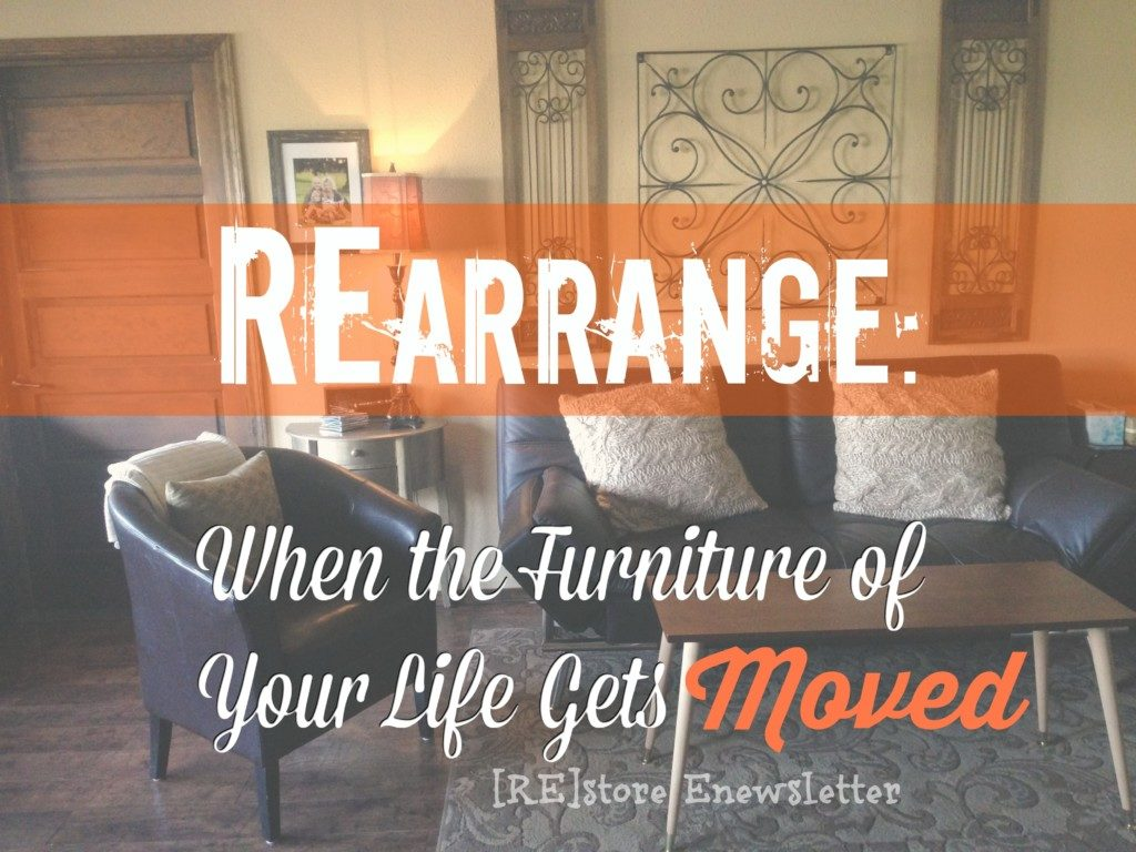 Rearrange When The Furniture Of Your Life Gets Moved