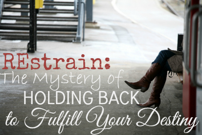 REstrain: The Mystery of Holding Back to Fulfill Your Destiny