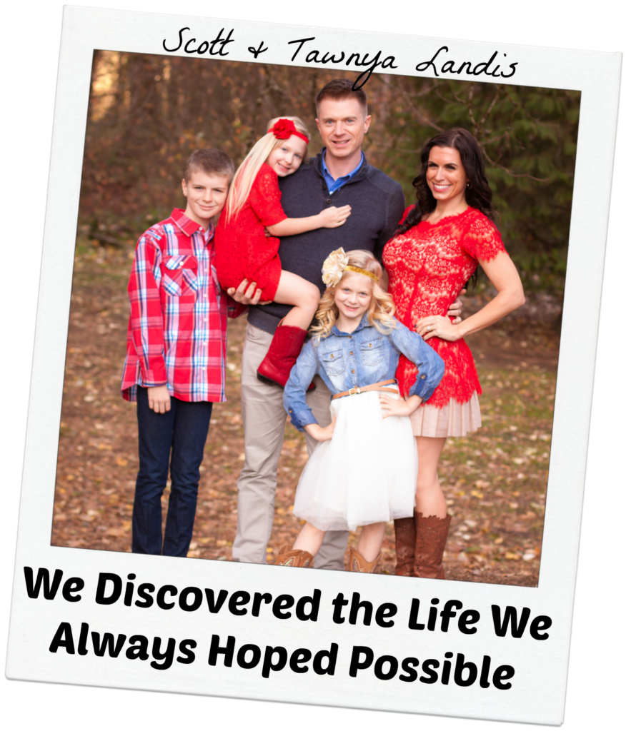 Scott & Tawnya Landis - We Discovered the Life We Always Hoped Possible