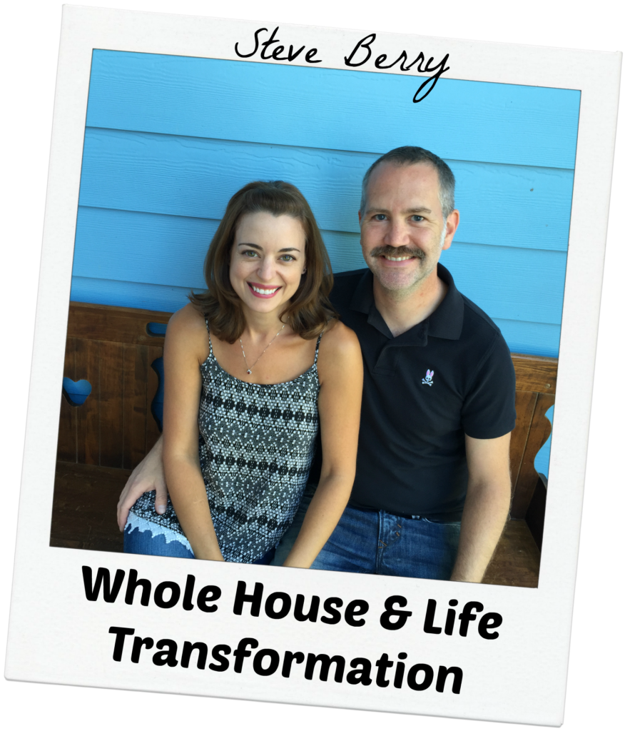 Steve Berry- Whole House & Life Transformation